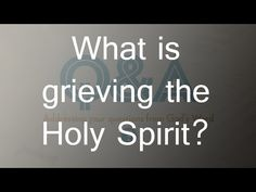 What is grieving the Holy Spirit?