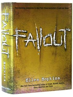 Fallout by Ellen Hopkins. Follow up book to Crank and Glass. Haven't read this yet. Can't wait to get it!