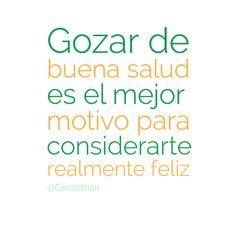 """""""Gozar de buena #Salud es el mejor motivo para considerarte realmente #Feliz""""."""