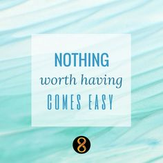 Motiv8tion: Nothing worth having comes easy.