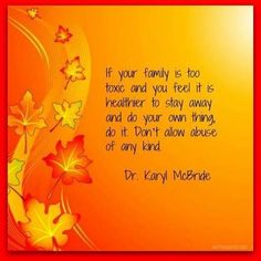 """narcissisticmothers: """"If your family is too toxic and you feel it is healthier to stay away and do your own thing, do it. Don't allow abuse of any kind. Karyl McBride, Do Holiday Expectations Cause You Angst? 12 Ways to Help by Dr. New Quotes, Change Quotes, Family Quotes, Quotes To Live By, Life Quotes, Qoutes, Funny Quotes, Narcissistic Personality Disorder Mother, Narcissistic Mother"""