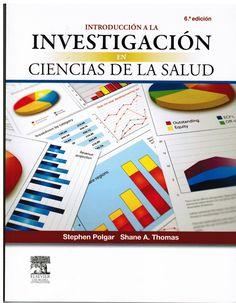 Polgar S, Thomas SA. Introducción a la investigación en ciencias de la salud. 6a. ed. Barcelona: Elsevier; 2014. (Ubicación: 305 POL)