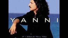 Yanni- If I could tell you, via YouTube.