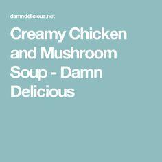 Creamy Chicken and Mushroom Soup - Damn Delicious