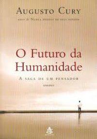 Muito bom livro, recomendo!  O Futuro da Humanidade - Augusto Cury