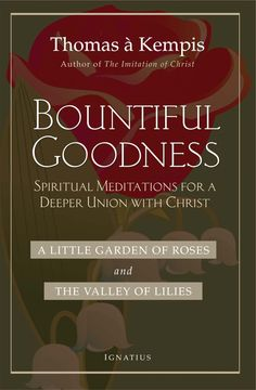 Bountiful Goodness The Imitation of Christ, also by Thomas À Kempis, is the most…