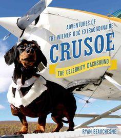 Crusoe the Celebrity Dachshund: Adventures of the Wiener Dog Extraordinaire
