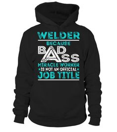 Welder - Because Badass Miracle Worker