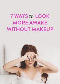 7 ways to look more awake without makeup.