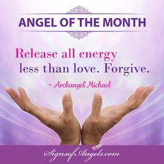 Forgive ... forgive yourself and others. Those energies no longer serve you. ~ Karen Borga, The Angel Lady