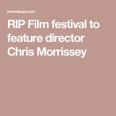 RIP Film festival to feature director Chris Morrissey