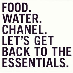 food. water. chanel. - coffee and cocktails, too