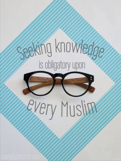"pearly0pal:  ""The Messenger of Allaah (peace and blessings of Allaah be upon him) said: 'Seeking knowledge is obligatory upon every Muslim.'""  Classed as saheeh by al-Albaani in Saheeh Sunan Ibn Maajah."