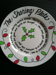 """Use oil based paint pens put in cold oven and bake at 350 degrees for 30 min. Leave plates in oven until cooled. The Sharing Plate. """"Here's a plate of sweet treats. They're baked with love and delicious to eat. When the goodies are gone and you're all through... Pass it on to someone like you!"""""""