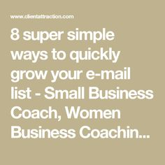 8 super simple ways to quickly grow your e-mail list - Small Business Coach, Women Business Coaching - Client Attraction