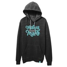 """The Maker Valley Makers Gonna Make fleece hoodie features a hand-lettered """"Makers gonna Make"""" in aqua and white on a heather black soft eco-fleece sweatshirt."""