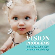 IT'S IMPORTANT TO detect any vision problems early to ensure babies have the opportunity to develop the visual abilities they need to grow and learn!
