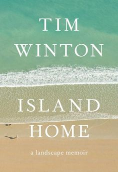Island Home- Tim Winton's Island Home is not just a brilliant, moving memoir from one of our finest writers, but a compelling investigation into the way Australia's landscape makes us who we are.