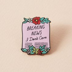 Breaking News I Don't Care Scroll Enamel Pin