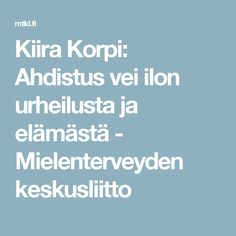 Kiira Korpi: Ahdistus vei ilon urheilusta ja elämästä - Mielenterveyden keskusliitto