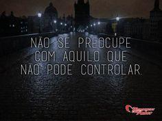 Não se preocupe com aquilo que não pode controlar. #preocupar #controlar #preocupacao #vida