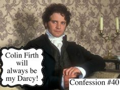 Period Drama Confessions, this is obviously the truest fact ever. Although I did enjoy Matthew M. as the new Mr. Darcy very much