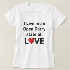 I Live in an Open Carry State of Love T-Shirt