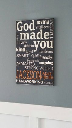 A personal favorite from my Etsy shop https://www.etsy.com/listing/251483746/personalized-god-made-you-painted-wood