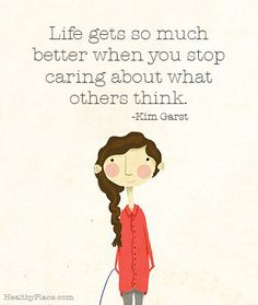 Quote about self-confidence - Life gets so much better when you stop caring about what others think.