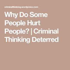 Why Do Some People Hurt People? | Criminal Thinking Deterred