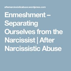 Enmeshment – Separating Ourselves from the Narcissist | After Narcissistic Abuse
