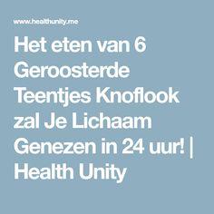 Het eten van 6 Geroosterde Teentjes Knoflook zal Je Lichaam Genezen in 24 uur! | Health Unity