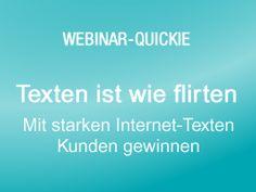 Webinar: Webinar-Quickie: Texten ist wie flirten - Mit starken Internet-Texten Kunden gewinnen
