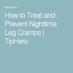 How to Treat and Prevent Nighttime Leg Cramps | TipHero