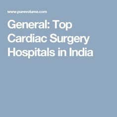 General: Top Cardiac Surgery Hospitals in India