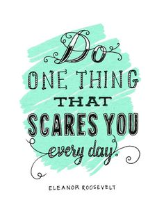 One thing every day might be quite a lot, but sometimes doing something that scares you isn't a bad idea indeed. #quote