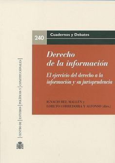 Derecho de la información : el ejercicio del derecho a la información y su jurisprudencia / Ignacio Bel y Loreto Corredoira (dirs.)