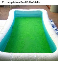 Jump in a pool of jello! Bucket list
