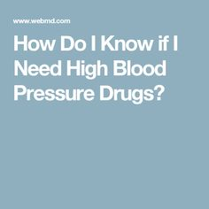 How Do I Know if I Need High Blood Pressure Drugs?