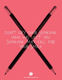 don't cry over someone who has left you someone may fall for your smile