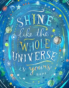 Shine like the whole universe is yours by Rumi by katie daisy Rumi Quotes, Art Quotes, Positive Quotes, Life Quotes, Inspirational Quotes, Motivational Quotes, Thoreau Quotes, Quote Art, Wisdom Quotes