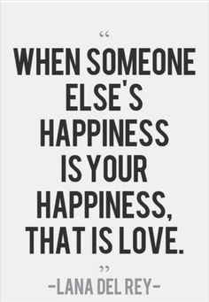 "The Best Quotes About Love and Marriage. ""When someone else's happiness is your happiness, that is love."""