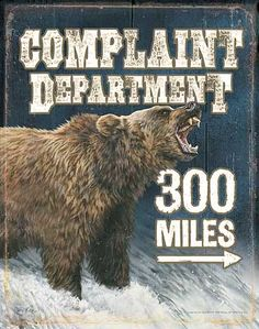 """Complaint Department 300 Miles Bear Tin Sign 12-1/2"""" x 16"""" Instant decor, so very welcoming, visually appealing and a true reflection of your interest in the outdoors."""