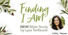 Lysa Terkeurst NEW Bible Study from #lifewaywomen #FindingIam @lifewaywomen @lifeway @lysaterkeurst