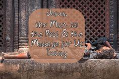 Bethesda Pool, Jesus Heals, John 5, Get Up And Walk, Body Odor, This Man, Christ, Encouragement, Meditation