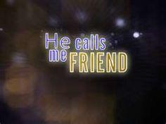 He calls me friend <3