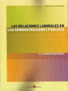 Desdentado Daroca, Elena: Las relaciones laborales en las Administraciones Pública. Albacete: Bomarzo, 2014. Signatura: 349.2 DES REL