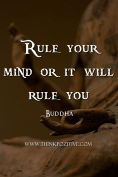 Rule Your Mind Or It Will Rule You ^Buddha^