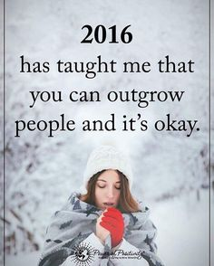 2016 has taught me that you can outgrow people and it's okay. #powerofpositivity
