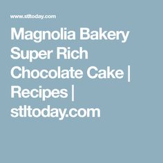 Magnolia Bakery Super Rich Chocolate Cake   | Recipes | stltoday.com